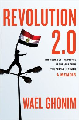 Revolution 2.0: The Power of the People Is Greater than the People in Power