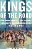 Book Cover Image. Title: Kings of the Road:  How Frank Shorter, Bill Rodgers, and Alberto Salazar Made Running Go Boom, Author: Cameron Stracher