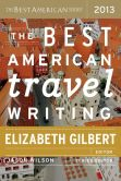 Elizabeth Gilbert - The Best American Travel Writing 2013