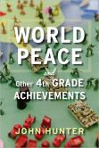 Book Cover Image. Title: World Peace and Other 4th Grade Achievements, Author: John Hunter