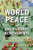 Book Cover Image. Title: World Peace and Other 4th-Grade Achievements, Author: John Hunter