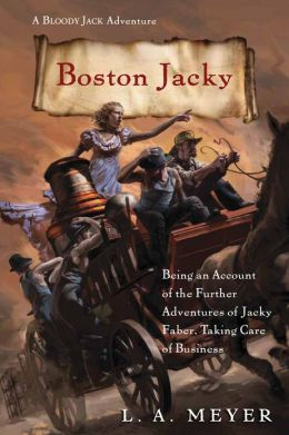 Boston Jacky: Being an Account of the Further Adventures of Jacky Faber, Taking Care of Business (Bloody Jack Adventure Series #11)