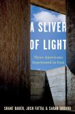 Book Cover Image. Title: A Sliver of Light:  Three Americans Imprisoned in Iran, Author: Shane Bauer