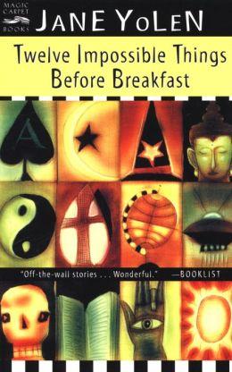 Twelve Impossible Things Before Breakfast: Stories