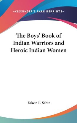The Boys' Book of Indian Warriors and Heroic Indian Women