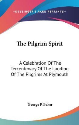 Pilgrim Spirit: A Celebration of the Tercentenary of the Landing of the Pilgrims at Plymouth