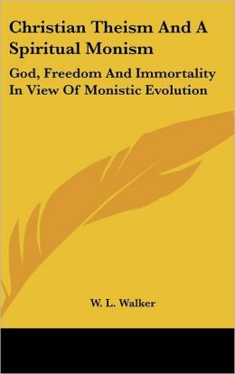 Christian Theism and a Spiritual Monism: God, Freedom and Immortality in View of Monistic Evolution