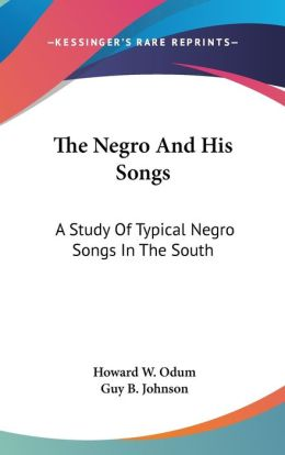 Negro and His Songs: A Study of Typical Negro Songs in the South