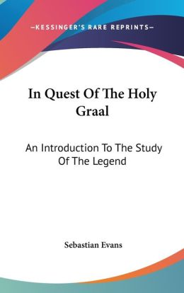 In Quest of the Holy Graal: An Introduction to the Study of the Legend