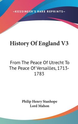 History of England V3: From the Peace of Utrecht to the Peace of Versailles, 1713-1783