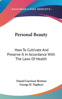 Personal Beauty: How to Cultivate and Preserve It in Accordance with the Laws of Health