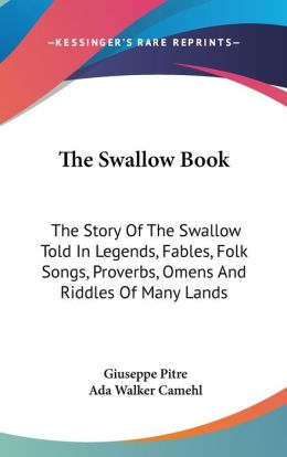 The Swallow Book: The Story of the Swallow Told in Legends, Fables, Folk Songs, Proverbs, Omens and Riddles of Many Lands