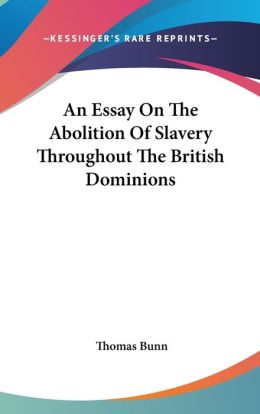 An Essay on the Abolition of Slavery Throughout the British Dominions