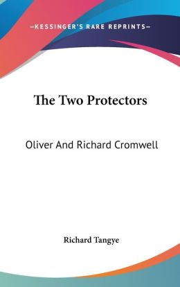 The Two Protectors: Oliver and Richard Cromwell