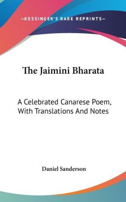 The Jaimini Bharat: A Celebrated Canarese Poem, with Translations and Notes