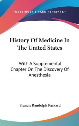 History of Medicine in the United States: With A Supplemental Chapter on the Discovery of Anesthesia
