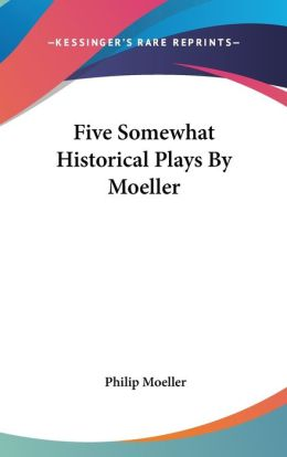 Five Somewhat Historical Plays by Moeller