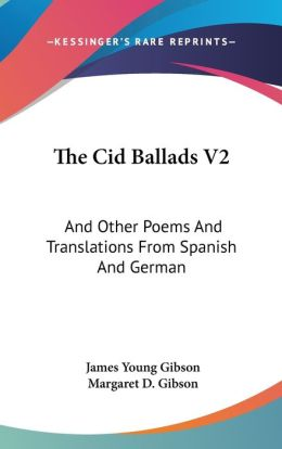 The Cid Ballads V2: And Other Poems and Translations from Spanish and German