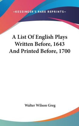 A List of English Plays Written Before, 1643 and Printed Before 1700