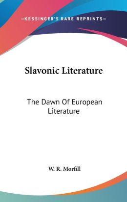 Slavonic Literature: The Dawn of European Literature