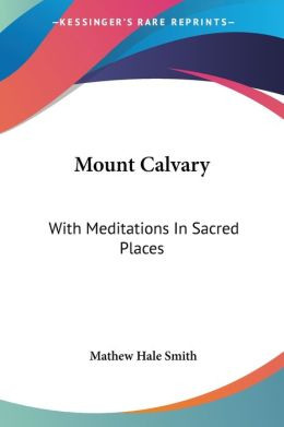 Mount Calvary: With Meditations in Sacred Places