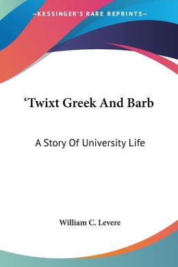 'Twixt Greek and Barb: A Story of University Life