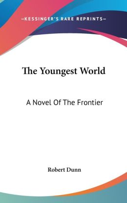 Youngest World: A Novel of the Frontier