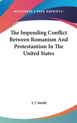 Impending Conflict between Romanism and Protestantism in the United States