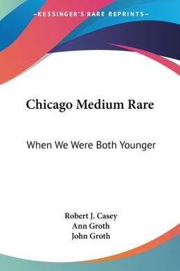 Chicago Medium Rare: When We Were Both Younger
