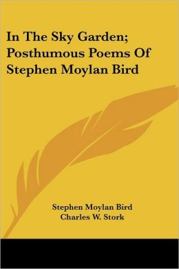 In the Sky Garden; Posthumous Poems of Stephen Moylan Bird