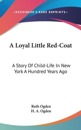 Loyal Little Red-Coat: A Story of Child-Life in New York a Hundred Years Ago