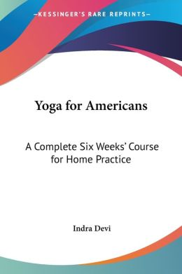 Yoga for Americans: A Complete Six Weeks' Course for Home Practice