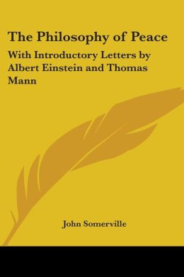 The Philosophy of Peace: With Introductory Letters by Albert Einstein and Thomas Mann