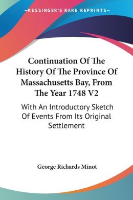 Continuation of the History of the Province of Massachusetts Bay, from the Year 1748 V2: With an Introductory Sketch of Events from Its Original Settl