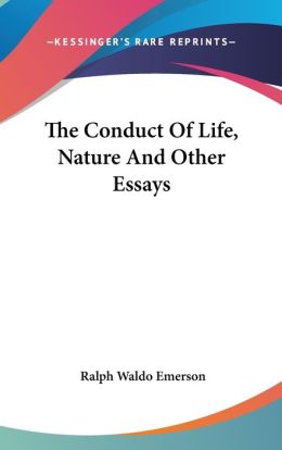 The Conduct of Life: Nature and Other Essays