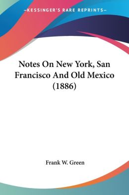 Notes on New York, San Francisco and Old Mexico