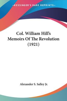Col. William Hill'S Memoirs Of The Revolution (1921)