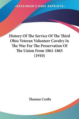 History of the Service of the Third Ohio Veteran Volunteer Cavalry in the War for the Preservation of the Union from 1861-1865