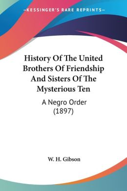 History of the United Brothers of Friendship and Sisters of the Mysterious: A Negro Order (1897)