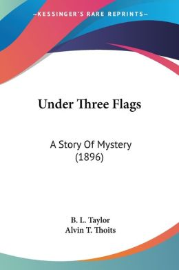 Under Three Flags: A Story of Mystery (1896)