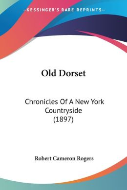Old Dorset: Chronicles of a New York Countryside (1897)