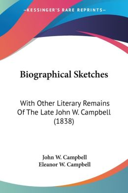 Biographical Sketches: With Other Literary Remains of the Late John W. Campbell (1838)