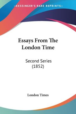 Essays from the London Time: Second Series (1852)