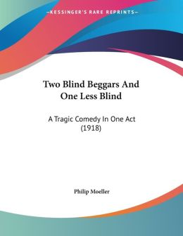 Two Blind Beggars and One Less Blind: A Tragic Comedy in One Act (1918)