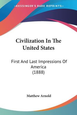 Civilization in the United States: First and Last Impressions of America (1888)