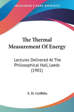 Thermal Measurement of Energy: Lectures Delivered at the Philosophical Hall, Leeds (1901)