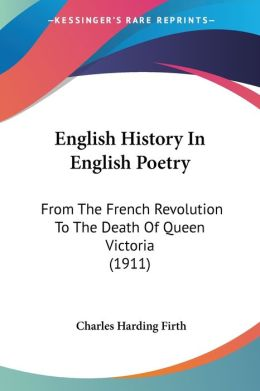 English History in English Poetry: From the French Revolution to the Death of Queen Victoria (1911)