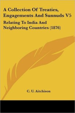 Collection of Treaties, Engagements and Sunnuds V5: Relating to India and Neighboring Countries (1876)