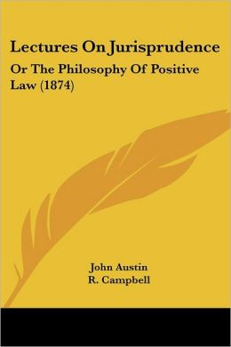 Lectures on Jurisprudence: Or the Philosophy of Positive Law (1874)