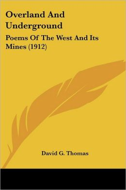 Overland and Underground: Poems of the West and Its Mines (1912)
